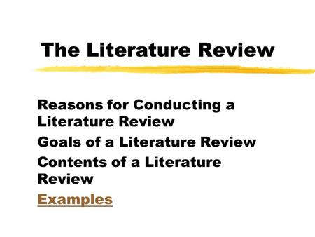 The Literature Review Reasons for Conducting a Literature Review Goals of a Literature Review Contents of a Literature Review Examples.