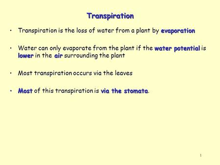 Transpiration Transpiration is the loss of water from a plant by evaporation Water can only evaporate from the plant if the water potential is lower in.
