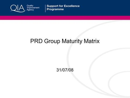 PRD Group Maturity Matrix 31/07/08. Maturity Matrix Guidance Notes Aims of the Matrix The Maturity Matrix is a tool aimed to support groups during their.