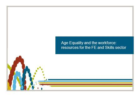 Title heading Age Equality and the workforce: resources for the FE and Skills sector.
