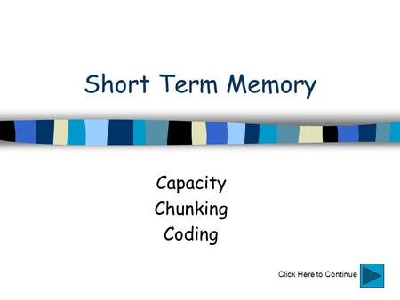 Short Term Memory Capacity Chunking Coding Click Here to Continue.