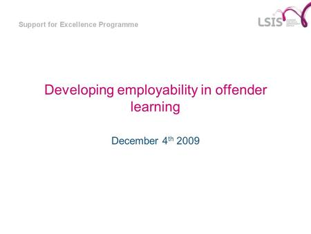 Developing employability in offender learning December 4 th 2009.