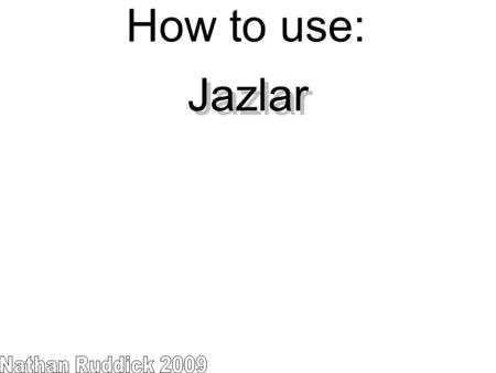 How to use: Jazlar Nathan Ruddick 2009.