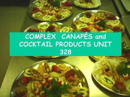 COMPLEX CANAPÉS and COCKTAIL PRODUCTS UNIT 328