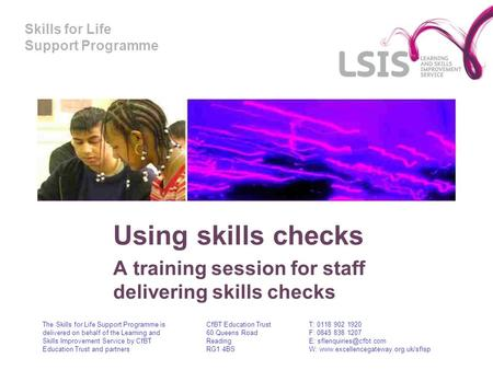 Skills for Life Support Programme Using skills checks A training session for staff delivering skills checks The Skills for Life Support Programme is delivered.