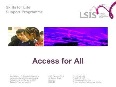 Skills for Life Support Programme Access for All The Skills for Life Support Programme is delivered on behalf of the Learning and Skills Improvement Service.