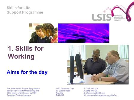 Skills for Life Support Programme 1. Skills for Working Aims for the day The Skills for Life Support Programme is delivered on behalf of the Learning and.