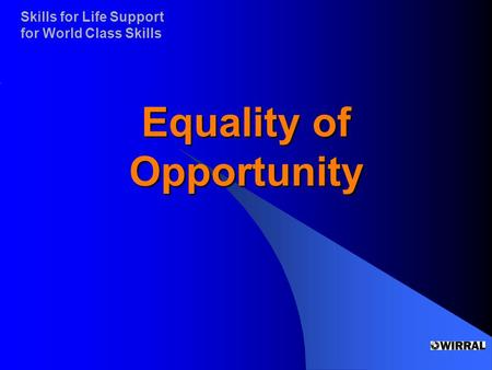 Skills for Life Support for World Class Skills Equality of Opportunity.