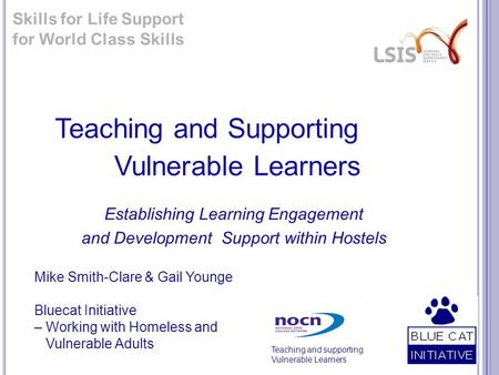 Teaching and supporting Vulnerable Learners Teaching and Supporting Vulnerable Learners Establishing Learning Engagement and Development Support within.