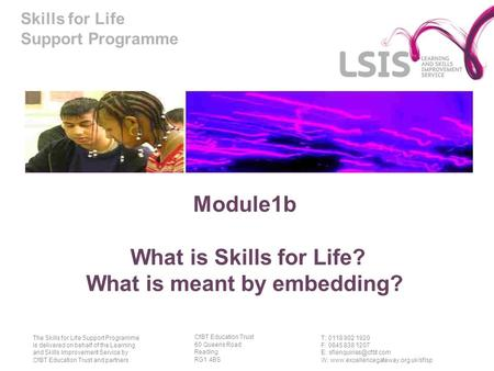 Skills for Life Support Programme T: 0118 902 1920 F: 0845 838 1207 E: W:  The Skills for Life.