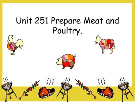 Unit 251 Prepare Meat and Poultry.. Meat. Meat and poultry and are important foods providing much of the protein people need for the growth and repair.