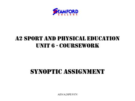 AES/A2SPE/SYN A2 SPORT AND PHYSICAL EDUCATION UNIT 6 - COURSEWORK SYNOPTIC ASSIGNMENT.