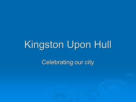 Kingston Upon Hull Celebrating our city. Aims – By the end of the session you will be able to: Understand the meaning and use of adjectives Understand.
