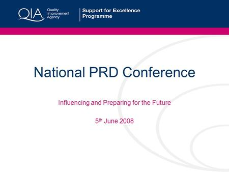 National PRD Conference Influencing and Preparing for the Future 5 th June 2008.