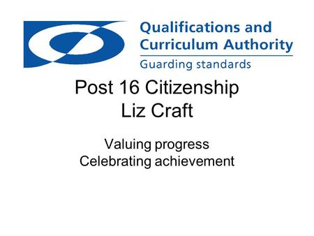 Post 16 Citizenship Liz Craft Valuing progress Celebrating achievement.