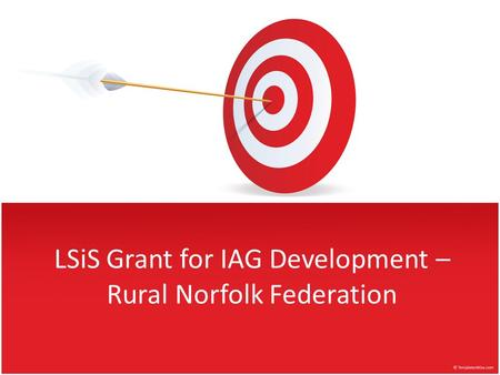 LSiS Grant for IAG Development – Rural Norfolk Federation.