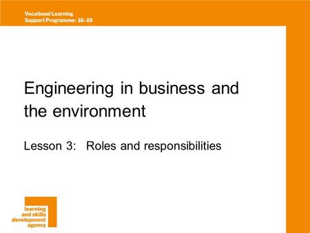 Engineering in business and the environment Lesson 3: Roles and responsibilities.