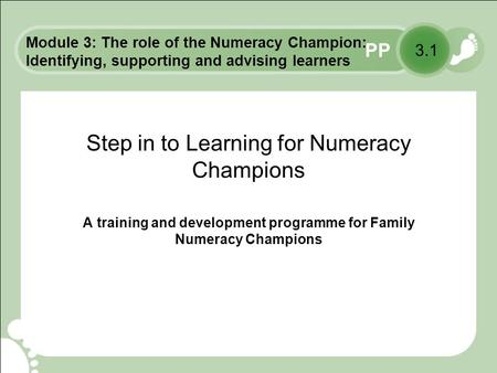 PP Step in to Learning for Numeracy Champions A training and development programme for Family Numeracy Champions 3.1 Module 3: The role of the Numeracy.