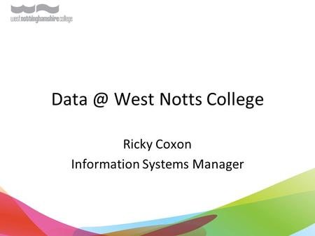 West Notts College Ricky Coxon Information Systems Manager.