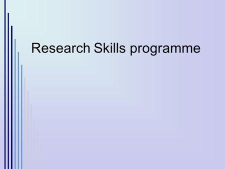 Research Skills programme. Introduction get SMART The Research Skills Programme is designed to improve your library and research skills to support your.