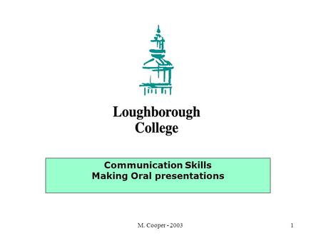 M. Cooper - 20031 Communication Skills Making Oral presentations.