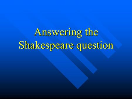 Answering the Shakespeare question Contextual features Situational factors Where is it set? Where is it set? Who is present? Who is present? What has.