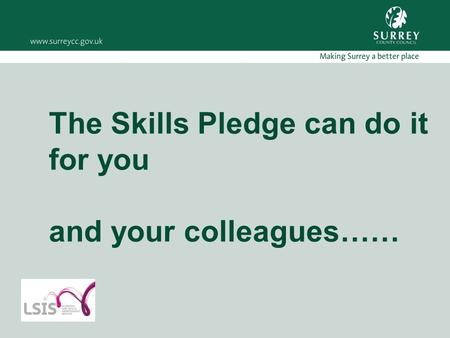 The Skills Pledge can do it for you and your colleagues……