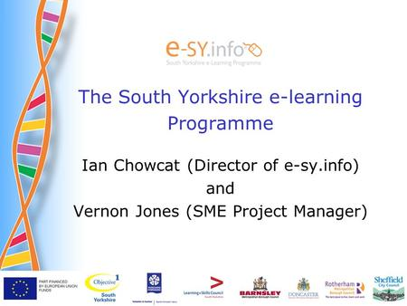 The South Yorkshire e-learning Programme Ian Chowcat (Director of e-sy.info) and Vernon Jones (SME Project Manager)