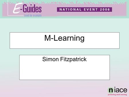 M-Learning Simon Fitzpatrick. …use of mobile and handheld IT devices, such as PDAs, mobile phones, laptops and tablet PCs, in teaching and learning. BECTA.