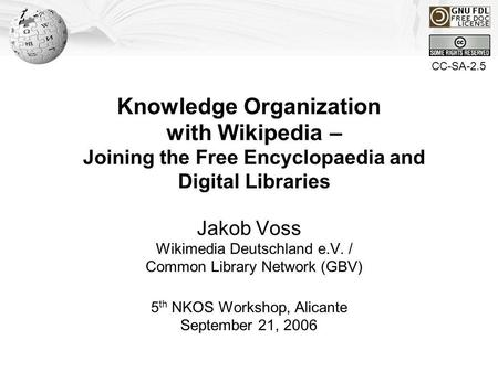 Jakob Voss : Knowledge Organization with Wikipedia. 5 th NKOS Workshop, Sep 21,2006 Knowledge Organization with Wikipedia – Joining the Free Encyclopaedia.