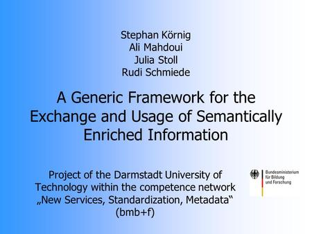 Project of the Darmstadt University of Technology within the competence network New Services, Standardization, Metadata (bmb+f) Stephan Körnig Ali Mahdoui.