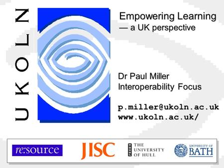 Dr Paul Miller Interoperability Focus Empowering Learning a UK perspective.