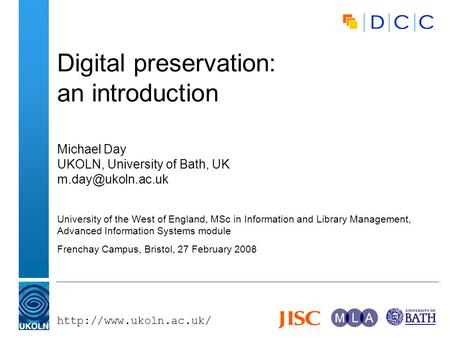 Digital preservation: an introduction Michael Day UKOLN, University of Bath, UK University of the West of England,