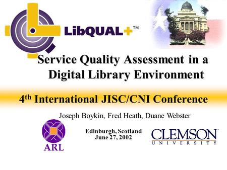 4 th International JISC/CNI Conference Service Quality Assessment in a Digital Library Environment Service Quality Assessment in a Digital Library Environment.