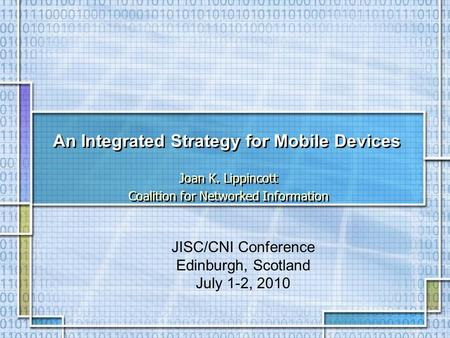 An Integrated Strategy for Mobile Devices Joan K. Lippincott Coalition for Networked Information Joan K. Lippincott Coalition for Networked Information.