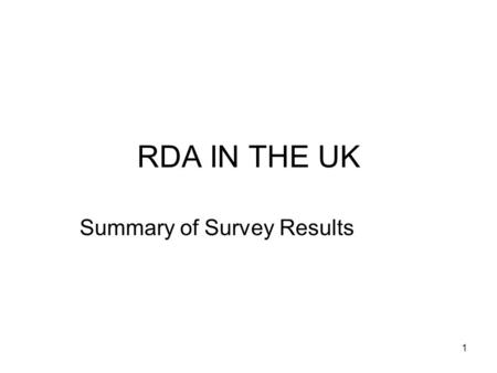 1 RDA IN THE UK Summary of Survey Results. 2 Overview CILIP/BL & CIG Survey Monkey 78 responses Awareness of RDA Implementation Context Training needs.