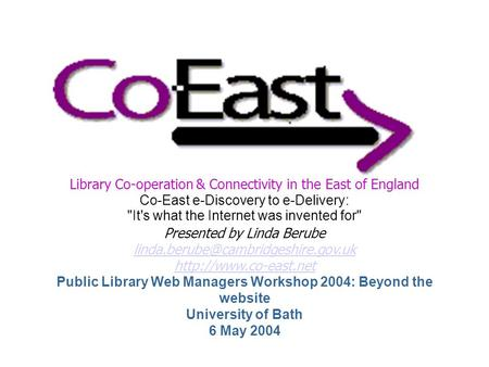Library Co-operation & Connectivity in the East of England Co-East e-Discovery to e-Delivery: It's what the Internet was invented for Presented by Linda.