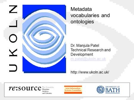 Metadata vocabularies and ontologies Dr. Manjula Patel Technical Research and Development