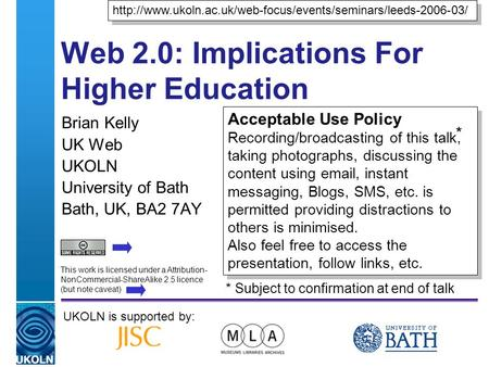 A centre of expertise in digital information managementwww.ukoln.ac.uk Web 2.0: Implications For Higher Education Brian Kelly UK Web UKOLN University of.