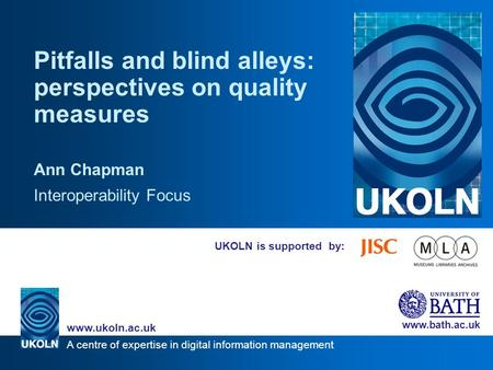 A centre of expertise in digital information management www.ukoln.ac.uk www.bath.ac.uk UKOLN is supported by: Pitfalls and blind alleys: perspectives on.
