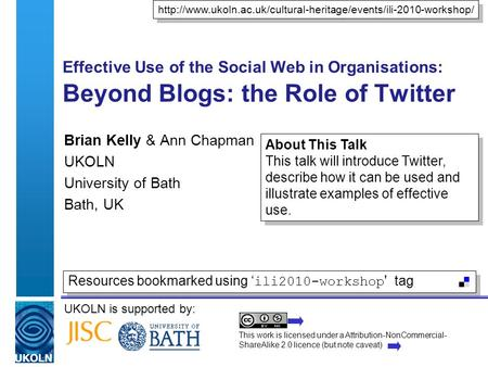 UKOLN is supported by: Effective Use of the Social Web in Organisations: Beyond Blogs: the Role of Twitter Brian Kelly & Ann Chapman UKOLN University of.