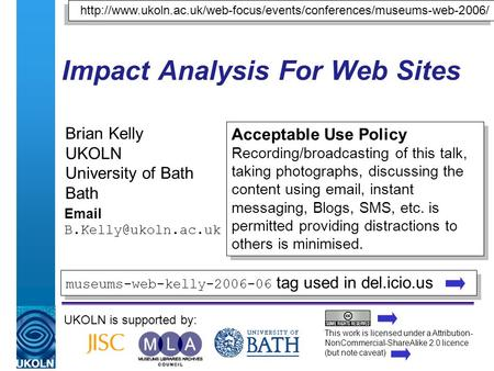 A centre of expertise in digital information managementwww.ukoln.ac.uk Impact Analysis For Web Sites Brian Kelly UKOLN University of Bath Bath