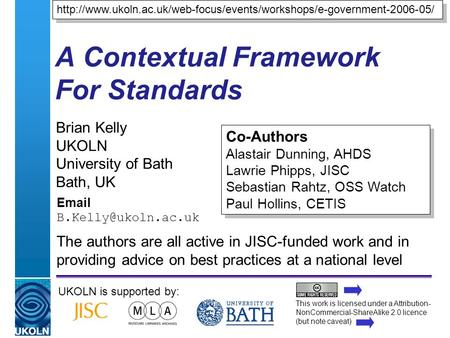 A centre of expertise in digital information managementwww.ukoln.ac.uk A Contextual Framework For Standards Brian Kelly UKOLN University of Bath Bath,