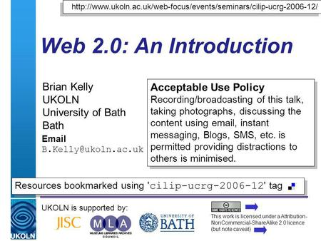 A centre of expertise in digital information managementwww.ukoln.ac.uk Web 2.0: An Introduction Brian Kelly UKOLN University of Bath Bath