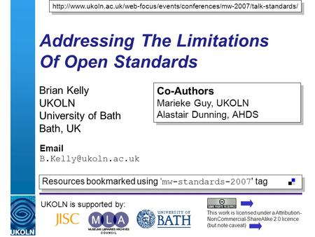 A centre of expertise in digital information managementwww.ukoln.ac.uk Addressing The Limitations Of Open Standards Brian Kelly UKOLN University of Bath.