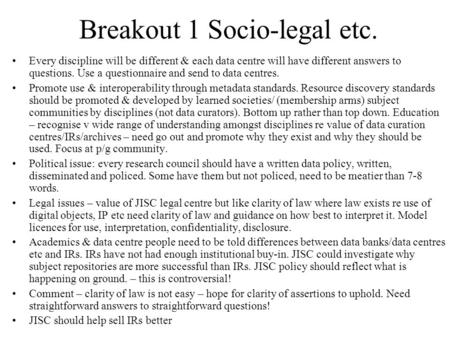 Breakout 1 Socio-legal etc. Every discipline will be different & each data centre will have different answers to questions. Use a questionnaire and send.