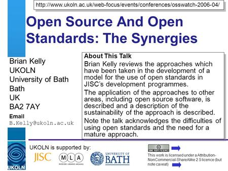 A centre of expertise in digital information managementwww.ukoln.ac.uk Open Source And Open Standards: The Synergies Brian Kelly UKOLN University of Bath.