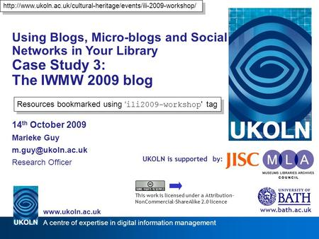 A centre of expertise in digital information management www.ukoln.ac.uk UKOLN is supported by: Using Blogs, Micro-blogs and Social Networks in Your Library.