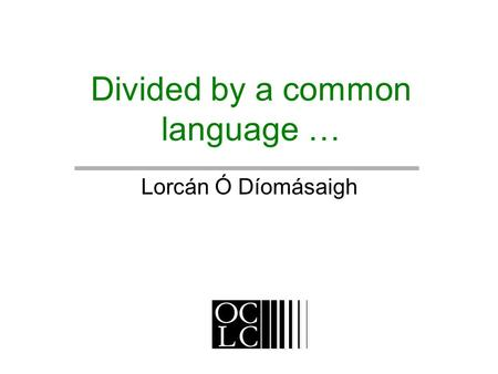 Divided by a common language … Lorcán Ó Díomásaigh.