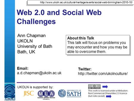 A centre of expertise in digital information managementwww.ukoln.ac.uk Web 2.0 and Social Web Challenges Ann Chapman UKOLN University of Bath Bath, UK.